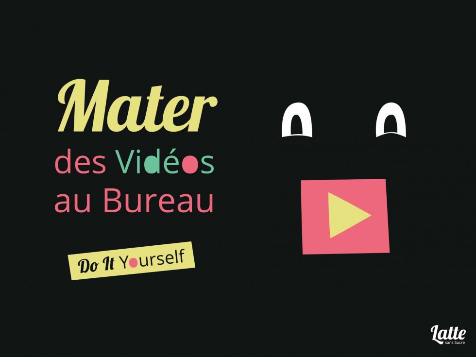Do It Yourself : mater des vidéos au bureau